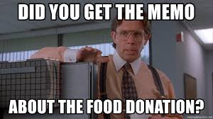 Donation Meme - did you get the memo about the food donation lumberghb meme