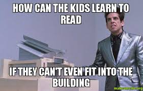 How To Read Meme - how can the kids learn to read if they can t even fit into the