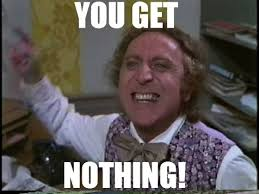 Willy Wonka And The Chocolate Factory Meme - you get nothing movies pinterest willy wonka