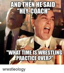 Meme Wrestling - and then hesaid they coach what timeis wrestling practice over