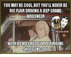 Roddy Piper Meme - you may be cool but you ll never be ricflairdrivingajeepgrand