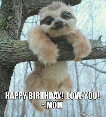 Happy Birthday Love Meme - happy birthday love you mom make a meme
