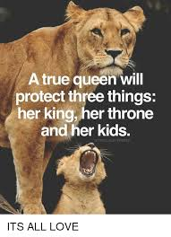King And Queen Memes - a true queen will protect three things her king her throne and her