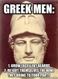 Best Greek Memes - greek men 1 grow excellent beards 2 re gift themselves the wine