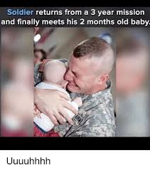 Uuuuhhhh Meme - soldier returns from a 3 year mission and finally meets his 2 months