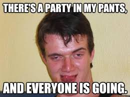 Pants Party Meme - there s a party in my pants and everyone is going sexy 10 guy