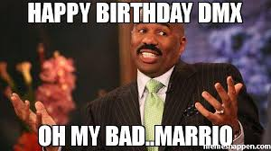 Dmx Meme - happy birthday dmx oh my bad marrio meme steve harvey 40483