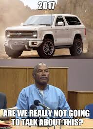 Bronco Meme - image tagged in oj simpson bronco ford bronco oj imgflip