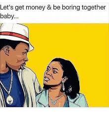 Get Money Meme - let s get money be boring together baby get money meme on