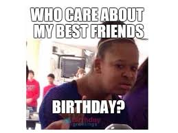 Friend Birthday Meme - funny happy birthday meme for friend which will make friends laugh