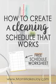 How To Keep A Clean House How To Create A Cleaning Schedule That Works Mom Makes Joy