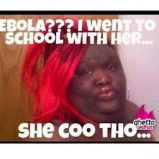 Fat Black Girl Meme - ebola i went to school with her she coo tho