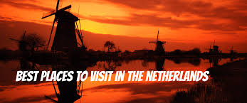 the best places to visit in the netherlands netherlands tourism