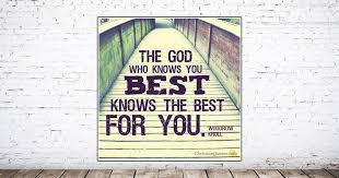 who knows the best fb the god who knows you best knows the best for you