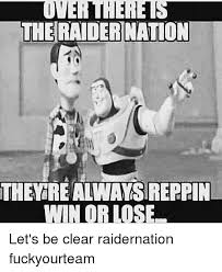 Raider Nation Memes - overtherets the raider nation theyyre always reppin win or lose