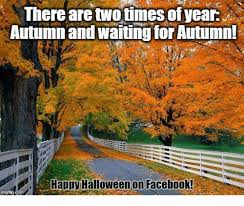 Autumn Memes - autumn and waiting for autumn happvhalloween on facebook