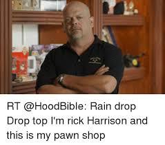 Pawn Meme - 25 best memes about rain drop drop top im rick harrison and