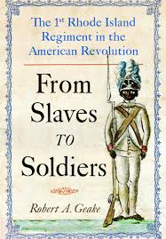 from slaves to soldiers the 1st rhode island regiment in the