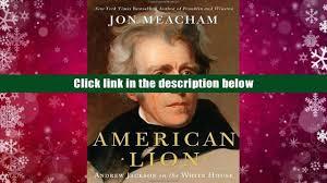 read online american lion andrew jackson in the white house jon