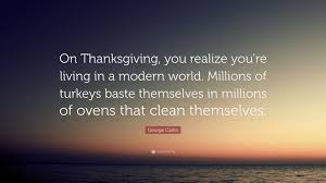 george carlin quote on thanksgiving you realize you re living in