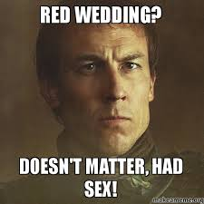 Red Wedding Meme - red wedding doesn t matter had sex edmure make a meme