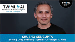 shubho sengupta interview scaling deep learning systems