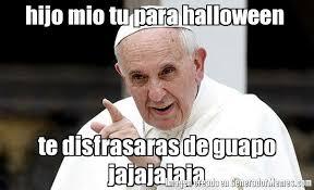 Memes De Halloween - hijo mio tu para halloween te disfrasaras de guapo jajajajaja meme