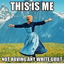 Guilt Meme - this is me not having any white guilt meme on me me