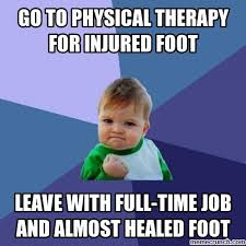 Physical Therapy Memes - to physical therapy for injured foot