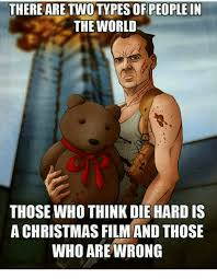 Die Hard Meme - there are oplein the world those who think die hard is a christmas