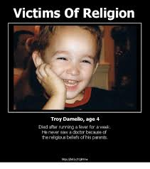Religion Memes - victims of religion troy damelio age 4 died after running a fever