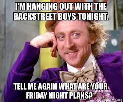 Backstreet Boys Meme - i m hanging out with the backstreet boys tonight tell me again