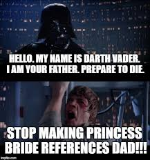 I Am Your Father Meme - hello my name is darth vader i am your father prepare to die