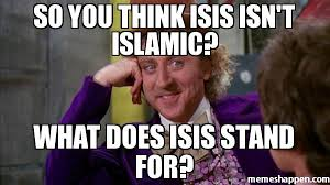 Islamic Meme - so you think isis isn t islamic what does isis stand for meme