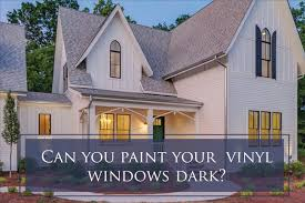 exterior vinyl windows can you paint them dark the decorologist
