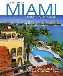 Home Design Expo Miami Beach by Florida Design S Miami Home And Decor Magazine Florida Design
