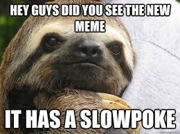 Sloth Meme Jokes - really slow sloth memes quickmeme
