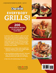Backyard Bbq Grill Company by Char Broil Everybody Grills 200 Prize Worthy Recipes To Put