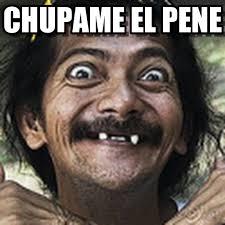 Meme Pene - el loco chupame el pene on memegen