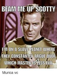 Scotty Meme - beam me up scotty i m on a slave planet where they constantly argue