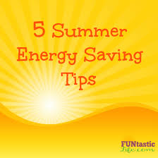 energy saving tips for summer 5 summer energy saving tips funtastic life