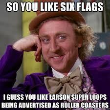Six Flags Meme - so you like six flags i guess you like larson super loops being
