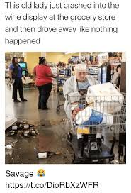 Grocery Meme - this old lady just crashed into the wine display at the grocery