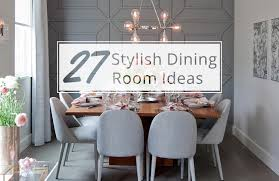27 stylish dining room ideas to impress your dinner guests