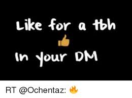Tbh Meme - like for a tbh in your dm rt tbh meme on me me