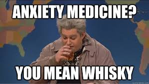 Whisky Meme - anxiety medicine you mean whisky drunk uncle quickmeme