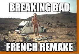 Meme French - breaking bad french remake french g string guy quickmeme