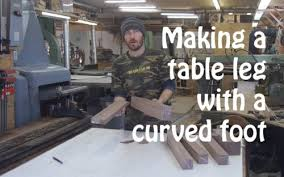 making a table leg with a curved foot by canadian woodworks