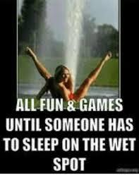 Wet Meme - all fun games until someone has to sleep on the wet spot sa ehu
