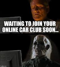 Soon Car Meme - ill just wait here meme imgflip